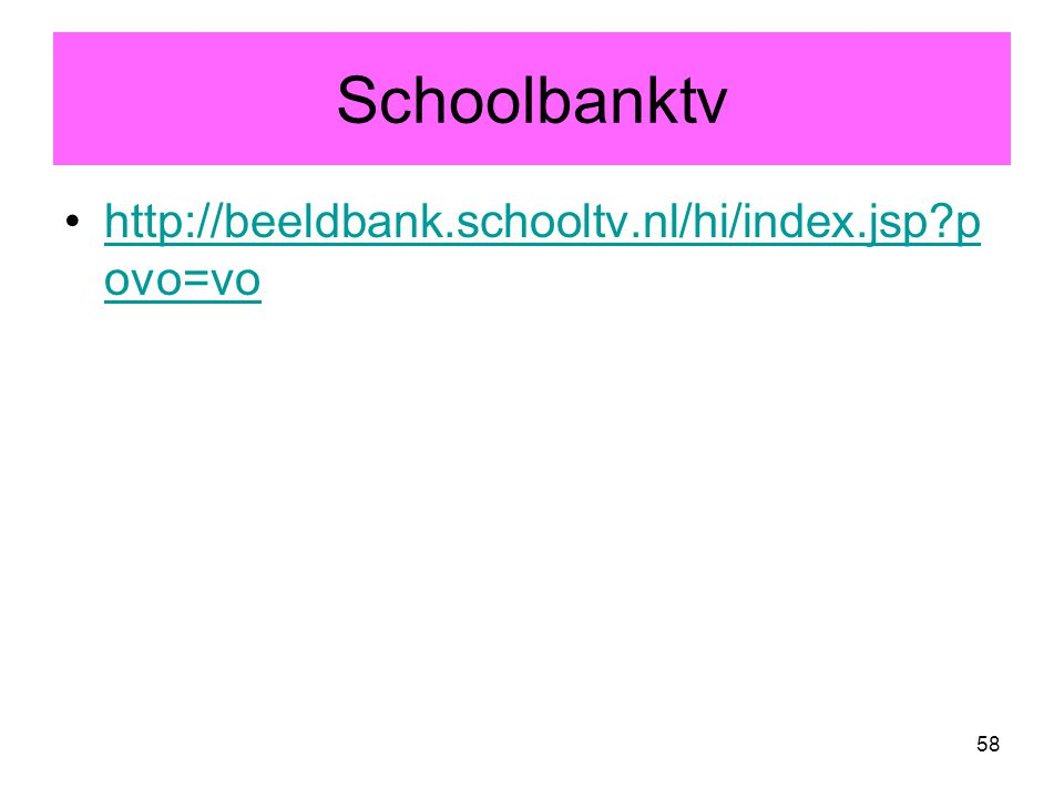 Schoolbanktv http://beeldbank.schooltv.nl/hi/index.jsp povo=vo
