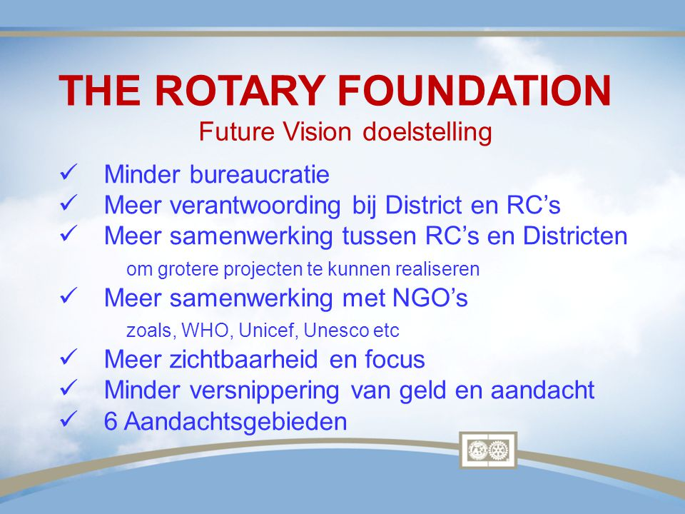 THE ROTARY FOUNDATION Future Vision doelstelling Minder bureaucratie