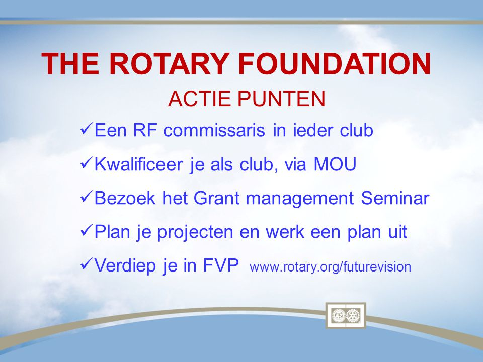 THE ROTARY FOUNDATION ACTIE PUNTEN Een RF commissaris in ieder club