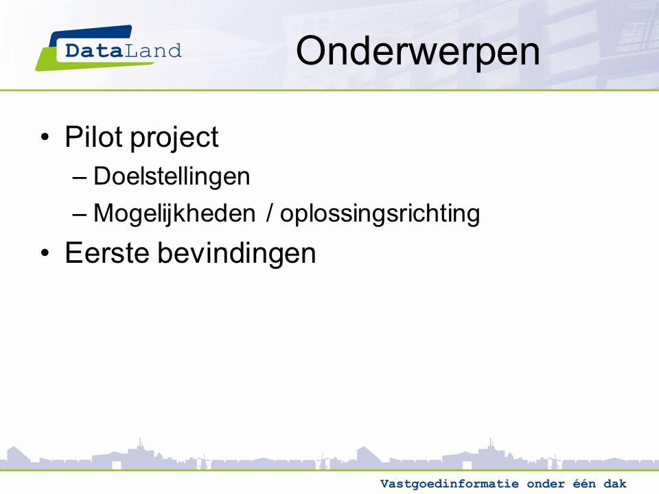 Onderwerpen Pilot project Eerste bevindingen Doelstellingen