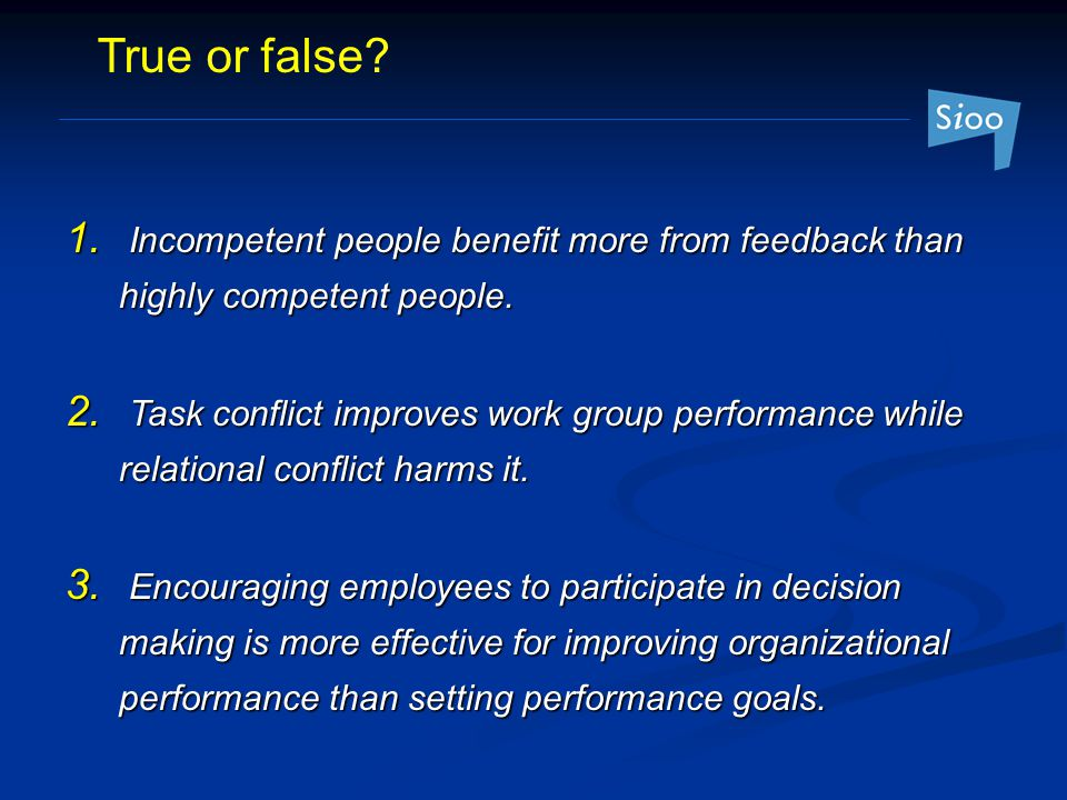 True or false Incompetent people benefit more from feedback than highly competent people.