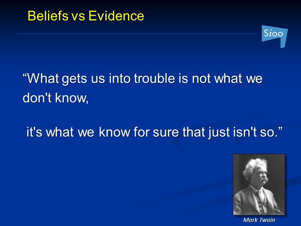 What gets us into trouble is not what we don t know,