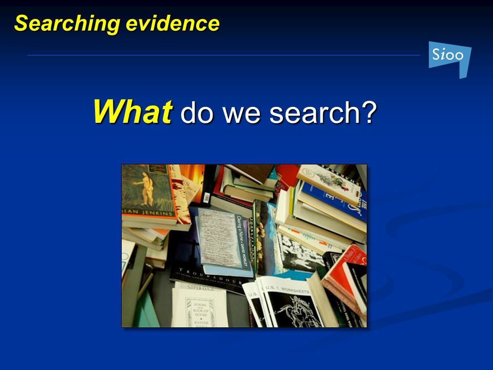 Searching evidence What do we search