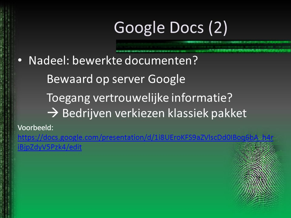 Google Docs (2) Nadeel: bewerkte documenten Bewaard op server Google