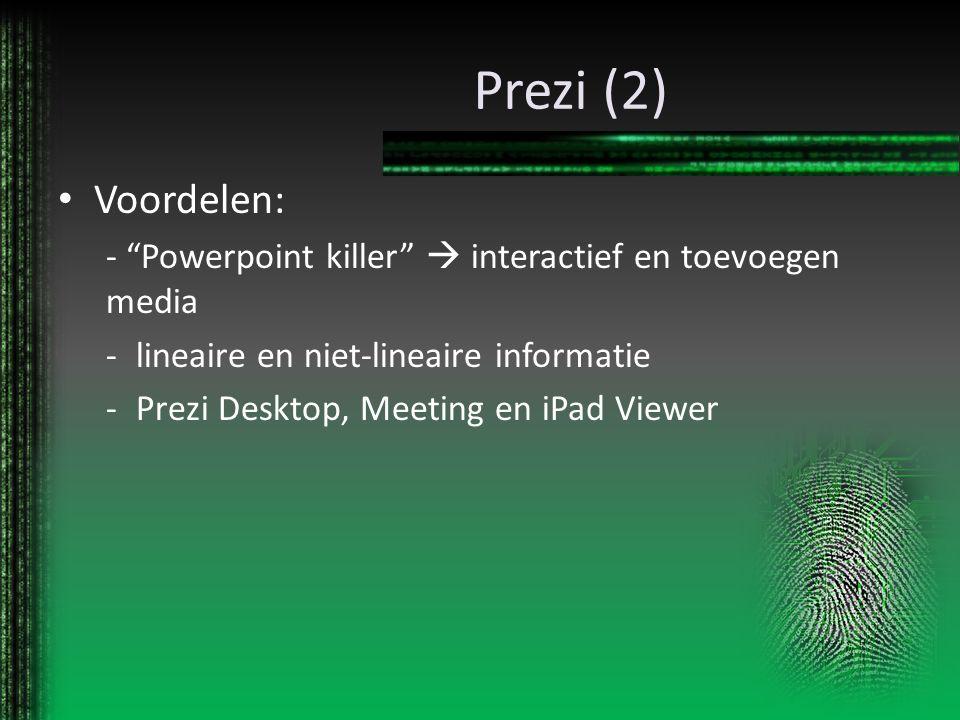 Prezi (2) Voordelen: - Powerpoint killer  interactief en toevoegen media. lineaire en niet-lineaire informatie.
