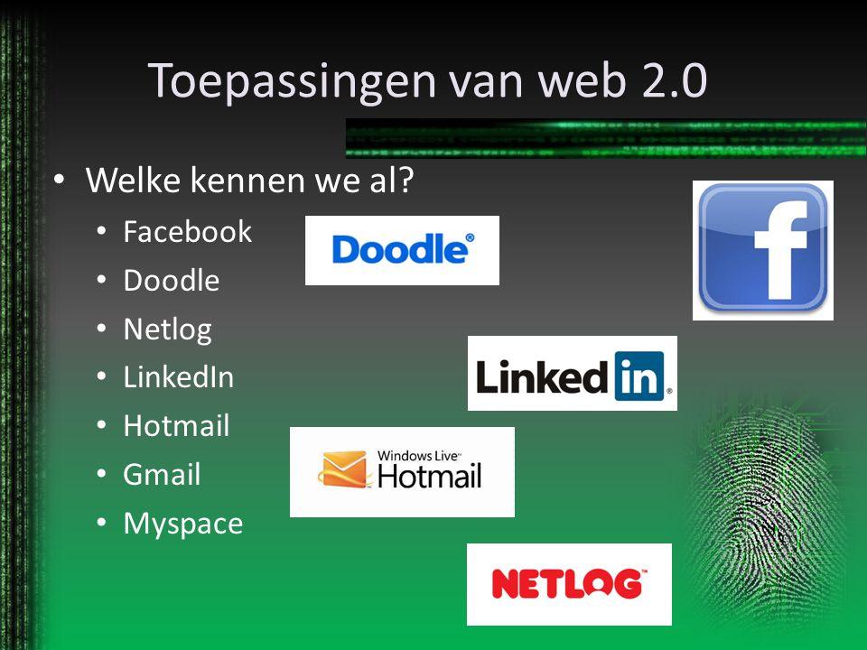 Toepassingen van web 2.0 Welke kennen we al Facebook Doodle Netlog