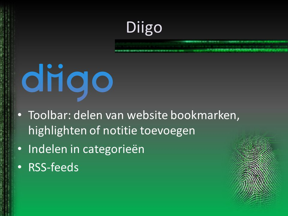 Diigo Toolbar: delen van website bookmarken, highlighten of notitie toevoegen. Indelen in categorieën.