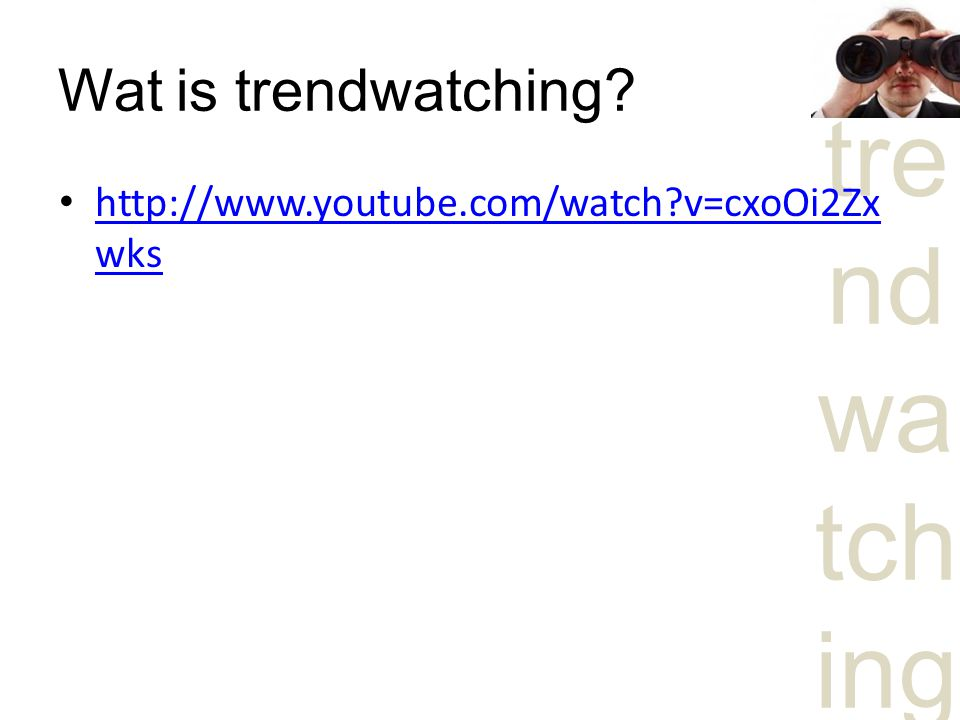 Wat is trendwatching http://www.youtube.com/watch v=cxoOi2Zxwks