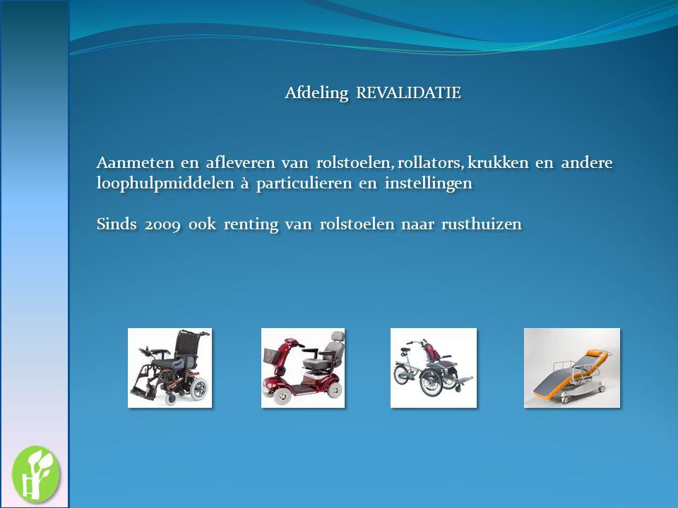 Afdeling REVALIDATIE Aanmeten en afleveren van rolstoelen, rollators, krukken en andere loophulpmiddelen à particulieren en instellingen.