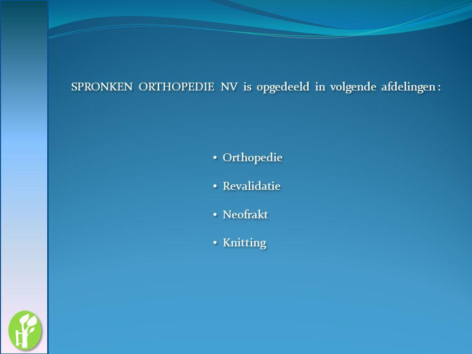 SPRONKEN ORTHOPEDIE NV is opgedeeld in volgende afdelingen :