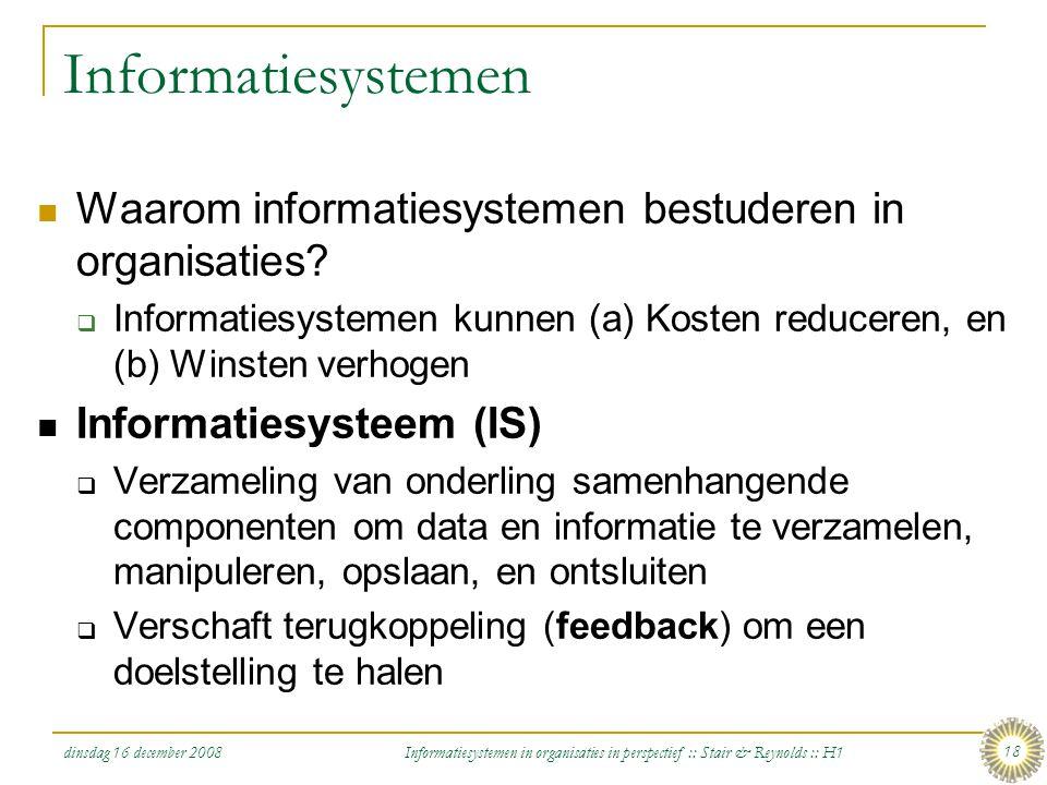 Informatiesystemen Waarom informatiesystemen bestuderen in organisaties Informatiesystemen kunnen (a) Kosten reduceren, en (b) Winsten verhogen.