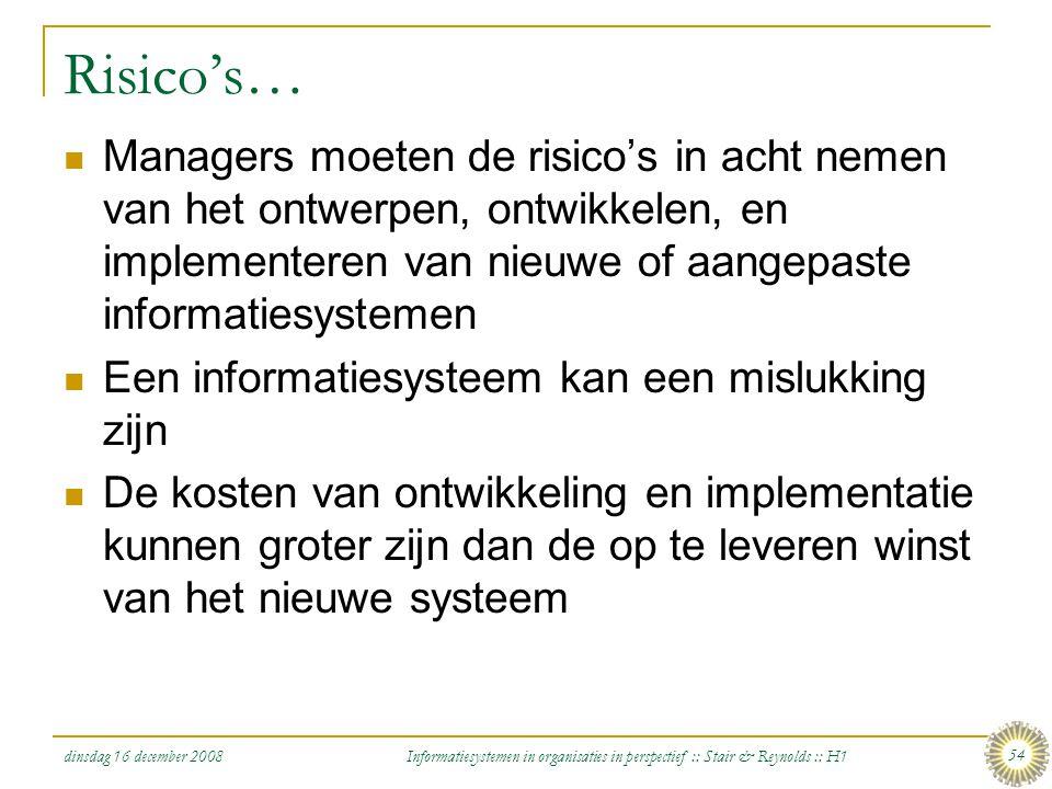 Risico's… Managers moeten de risico's in acht nemen van het ontwerpen, ontwikkelen, en implementeren van nieuwe of aangepaste informatiesystemen.