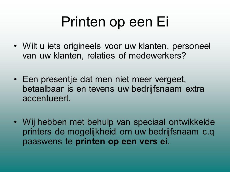 Printen op een Ei Wilt u iets origineels voor uw klanten, personeel van uw klanten, relaties of medewerkers