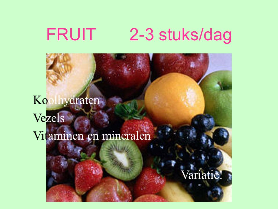 FRUIT 2-3 stuks/dag Koolhydraten Vezels Vitaminen en mineralen