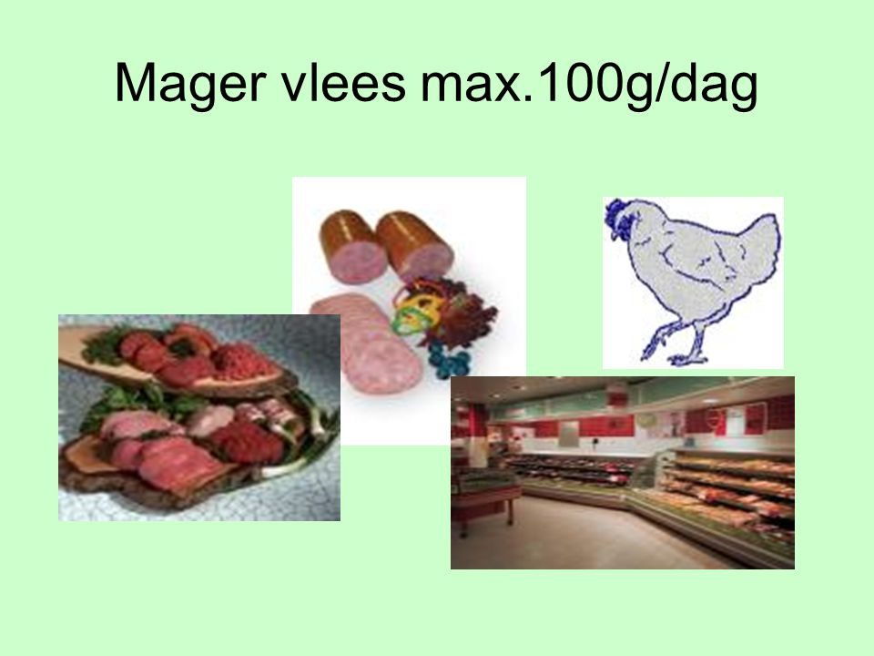 Mager vlees max.100g/dag