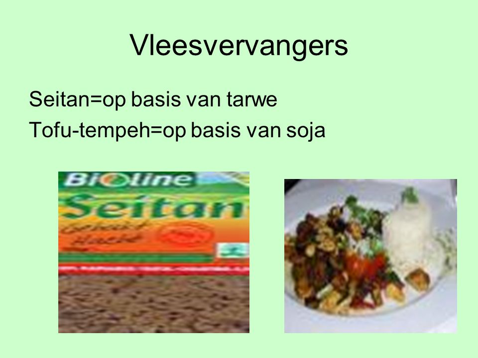 Vleesvervangers Seitan=op basis van tarwe