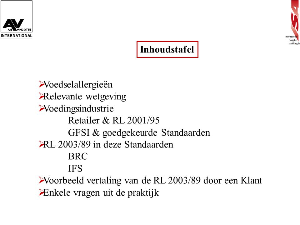 Inhoudstafel Voedselallergieën. Relevante wetgeving. Voedingsindustrie. Retailer & RL 2001/95. GFSI & goedgekeurde Standaarden.