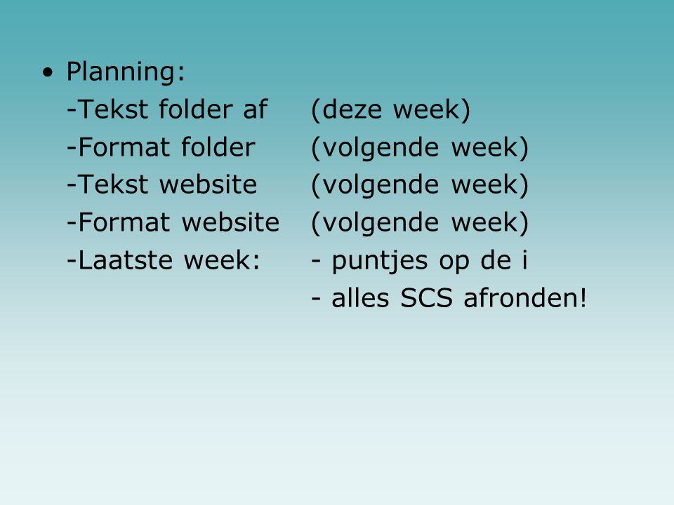 Planning: -Tekst folder af (deze week) -Format folder (volgende week) -Tekst website (volgende week)