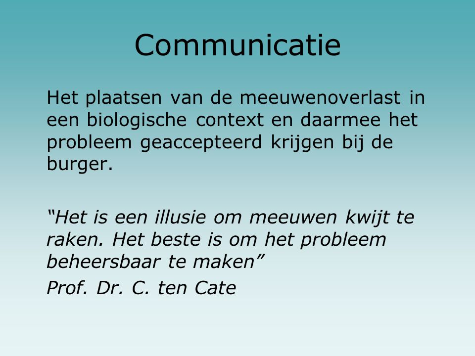 Communicatie Het plaatsen van de meeuwenoverlast in een biologische context en daarmee het probleem geaccepteerd krijgen bij de burger.
