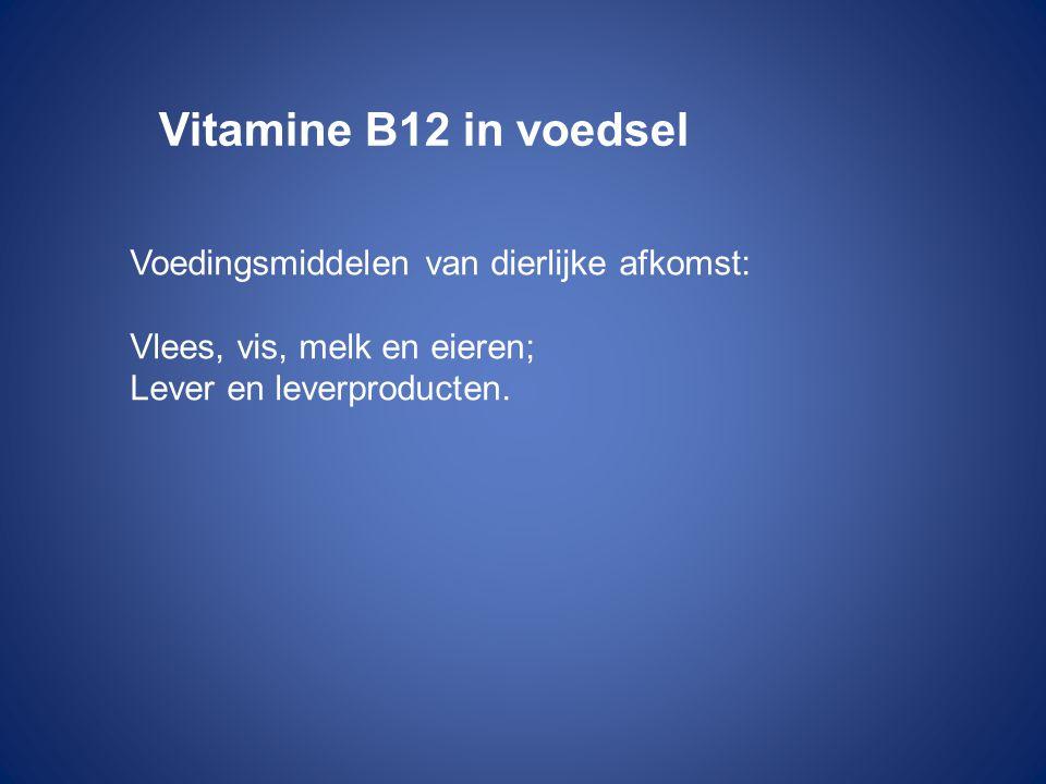 Vitamine B12 in voedsel Voedingsmiddelen van dierlijke afkomst: