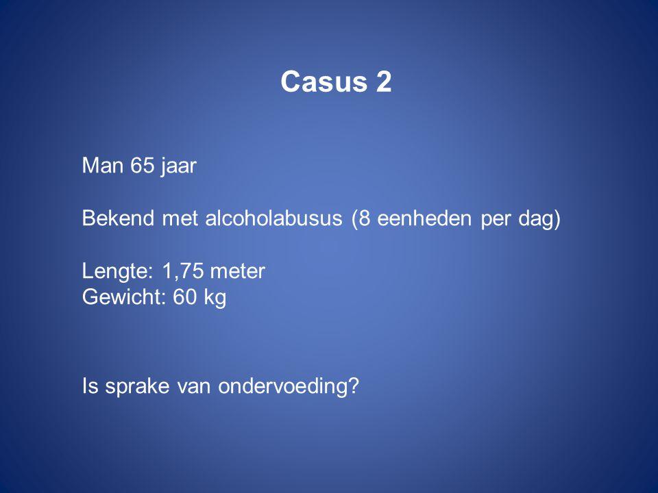 Casus 2 Man 65 jaar Bekend met alcoholabusus (8 eenheden per dag)