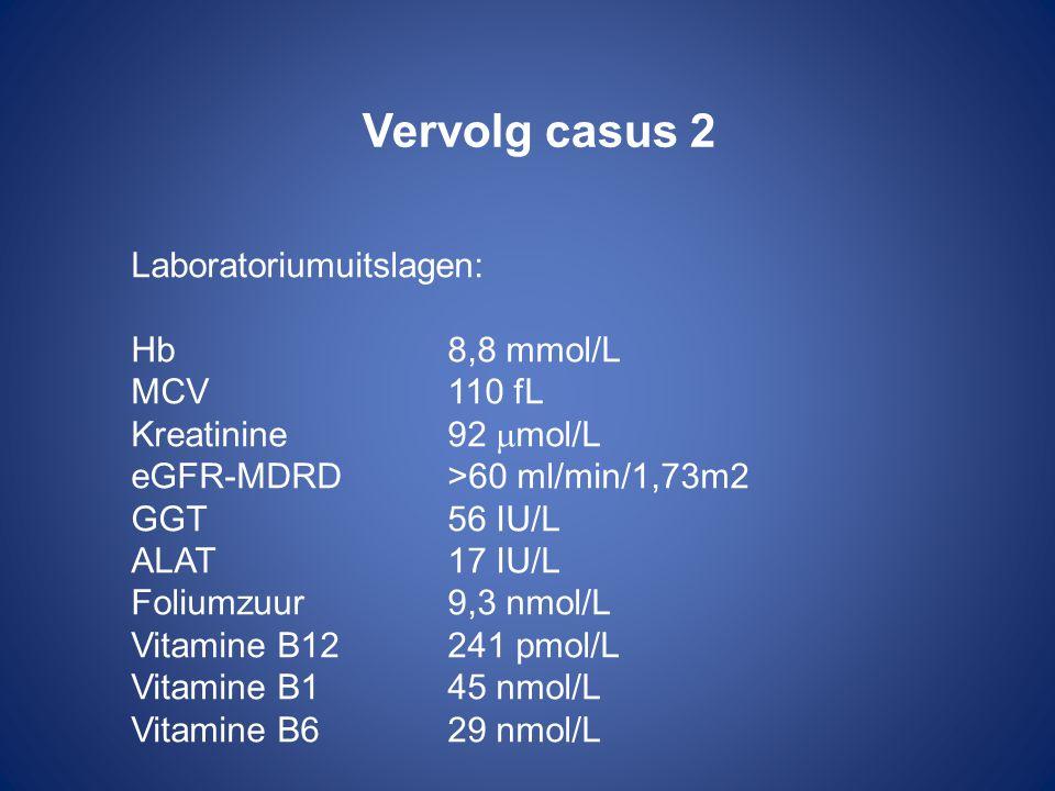 Vervolg casus 2 Laboratoriumuitslagen: Hb 8,8 mmol/L MCV 110 fL