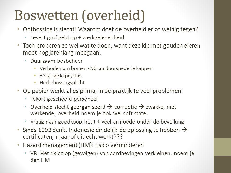 Boswetten (overheid) Ontbossing is slecht! Waarom doet de overheid er zo weinig tegen Levert grof geld op + werkgelegenheid.
