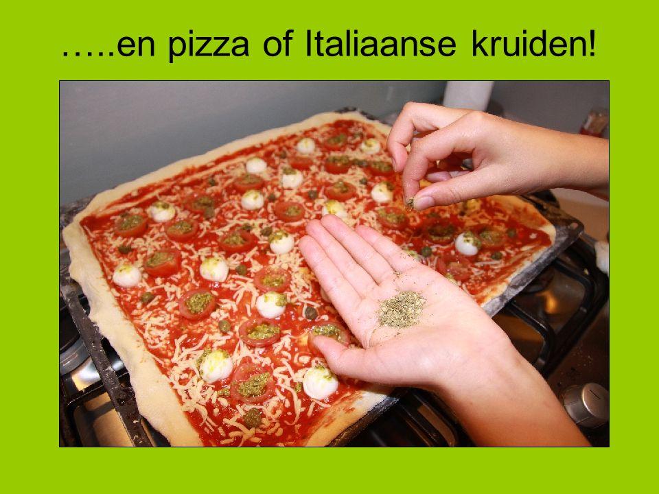 …..en pizza of Italiaanse kruiden!