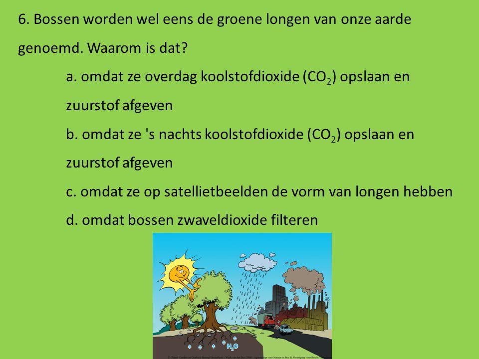 6. Bossen worden wel eens de groene longen van onze aarde