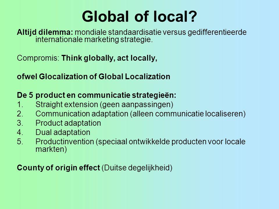 Global of local Altijd dilemma: mondiale standaardisatie versus gedifferentieerde internationale marketing strategie.