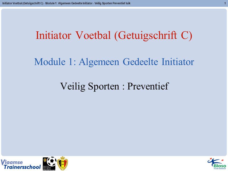Initiator Voetbal (Getuigschrift C) - Module 1: Algemeen Gedeelte Initiator - Veilig Sporten Preventief luik