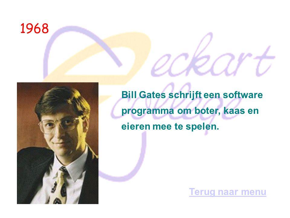 1968 Bill Gates schrijft een software programma om boter, kaas en