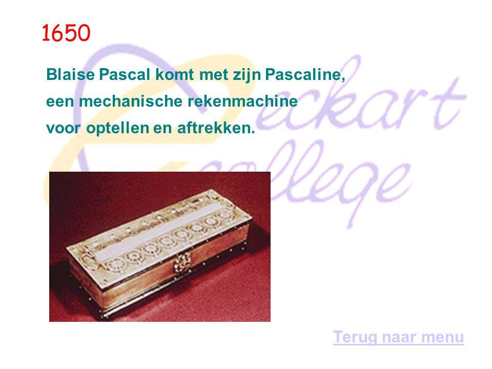 1650 Blaise Pascal komt met zijn Pascaline,