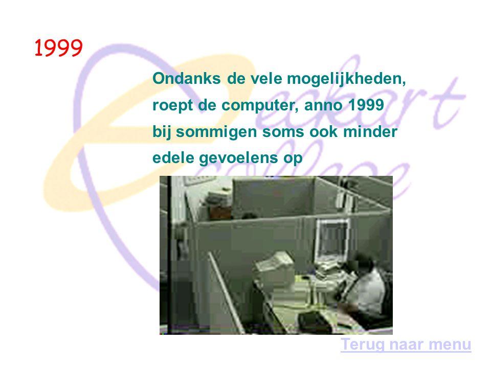 1999 Ondanks de vele mogelijkheden, roept de computer, anno 1999