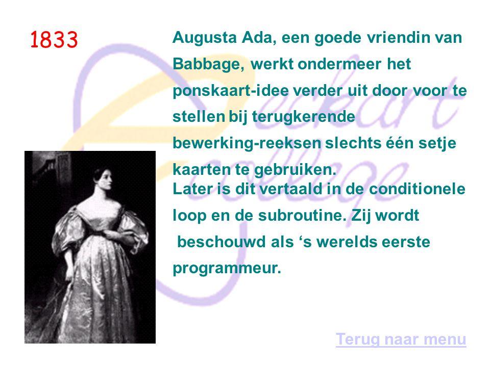 1833 Augusta Ada, een goede vriendin van Babbage, werkt ondermeer het