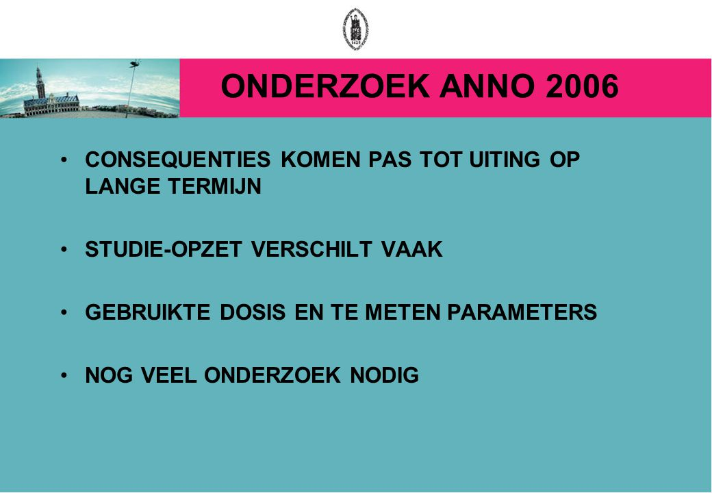 ONDERZOEK ANNO 2006 CONSEQUENTIES KOMEN PAS TOT UITING OP LANGE TERMIJN. STUDIE-OPZET VERSCHILT VAAK.