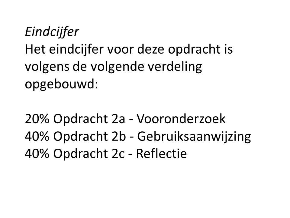 Eindcijfer Het eindcijfer voor deze opdracht is volgens de volgende verdeling opgebouwd: 20% Opdracht 2a - Vooronderzoek 40% Opdracht 2b - Gebruiksaanwijzing 40% Opdracht 2c - Reflectie