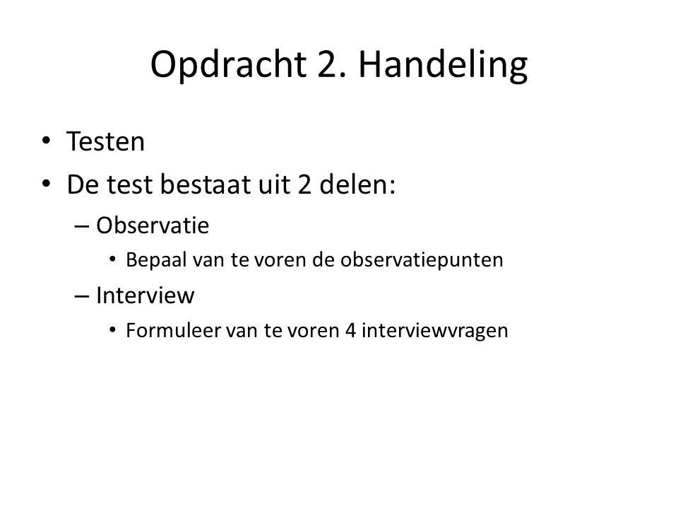 Opdracht 2. Handeling Testen De test bestaat uit 2 delen: Observatie