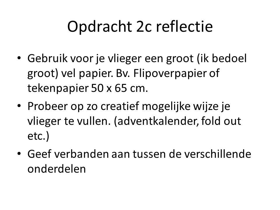 Opdracht 2c reflectie Gebruik voor je vlieger een groot (ik bedoel groot) vel papier. Bv. Flipoverpapier of tekenpapier 50 x 65 cm.