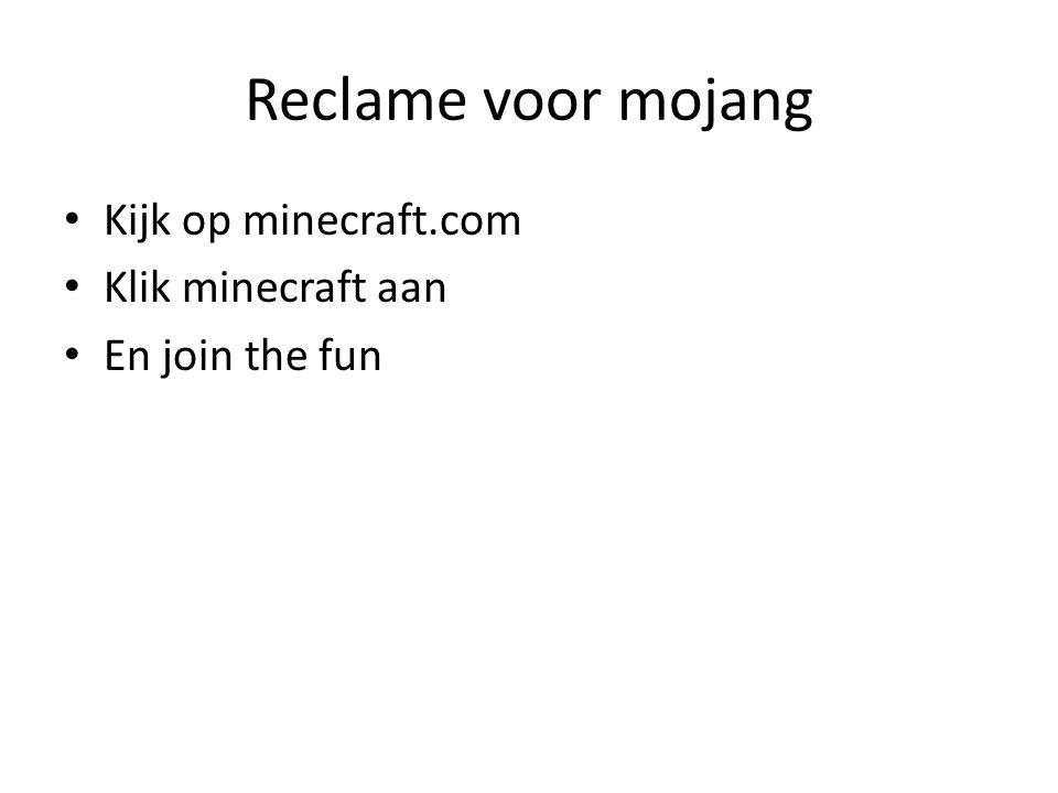 Reclame voor mojang Kijk op minecraft.com Klik minecraft aan