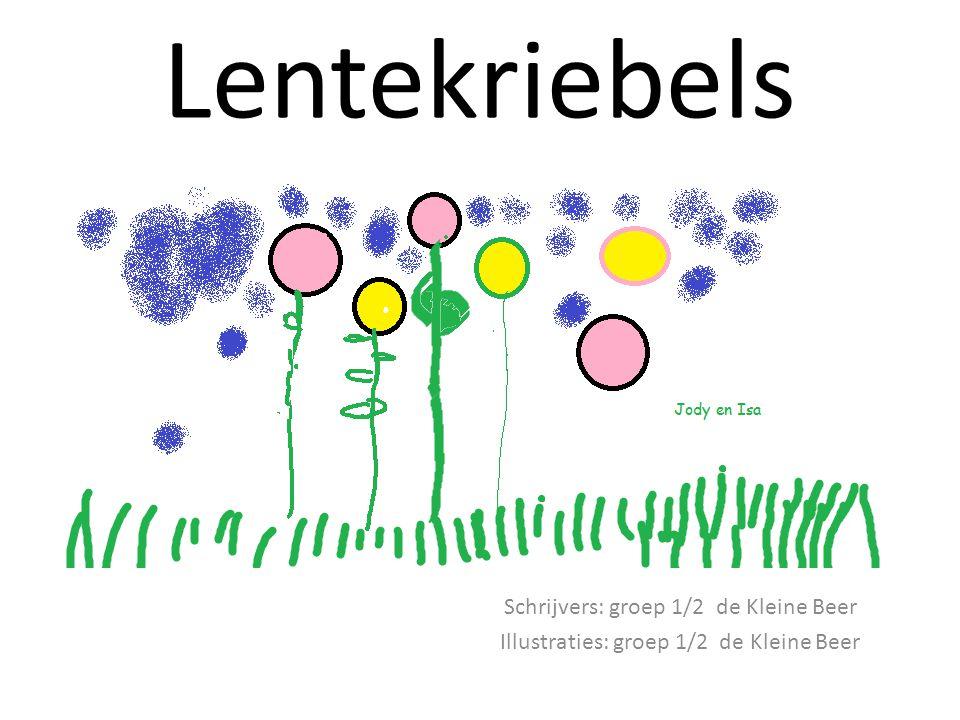 Lentekriebels Schrijvers: groep 1/2 de Kleine Beer