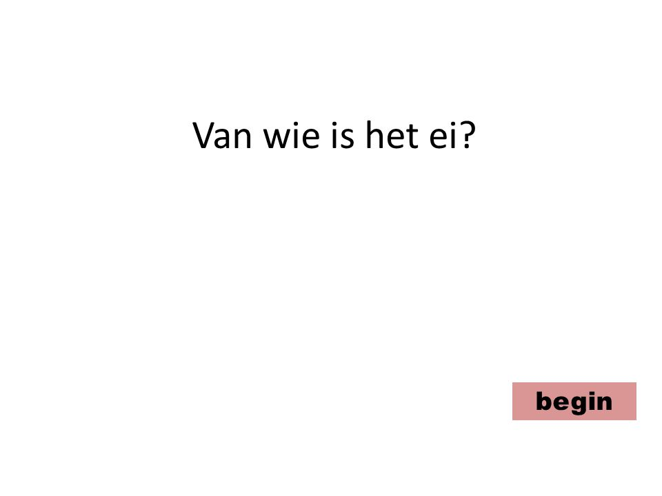 Van wie is het ei begin