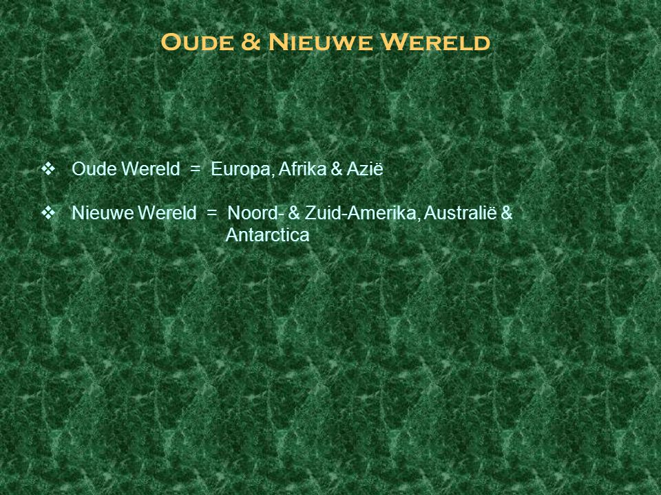 Oude & Nieuwe Wereld Oude Wereld = Europa, Afrika & Azië