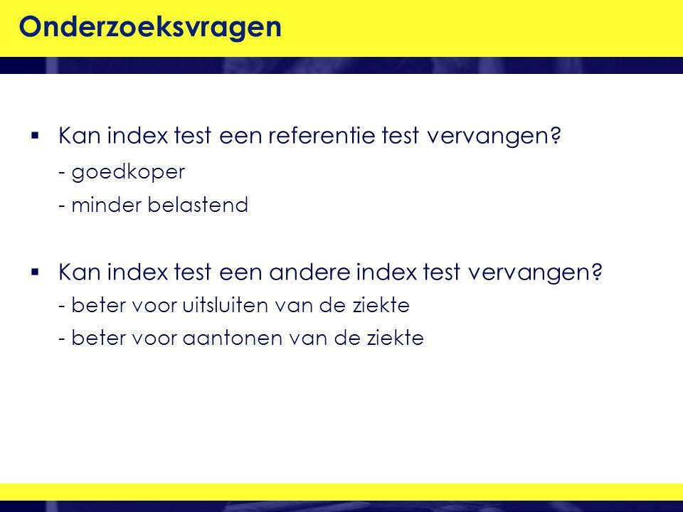 Onderzoeksvragen Kan index test een referentie test vervangen