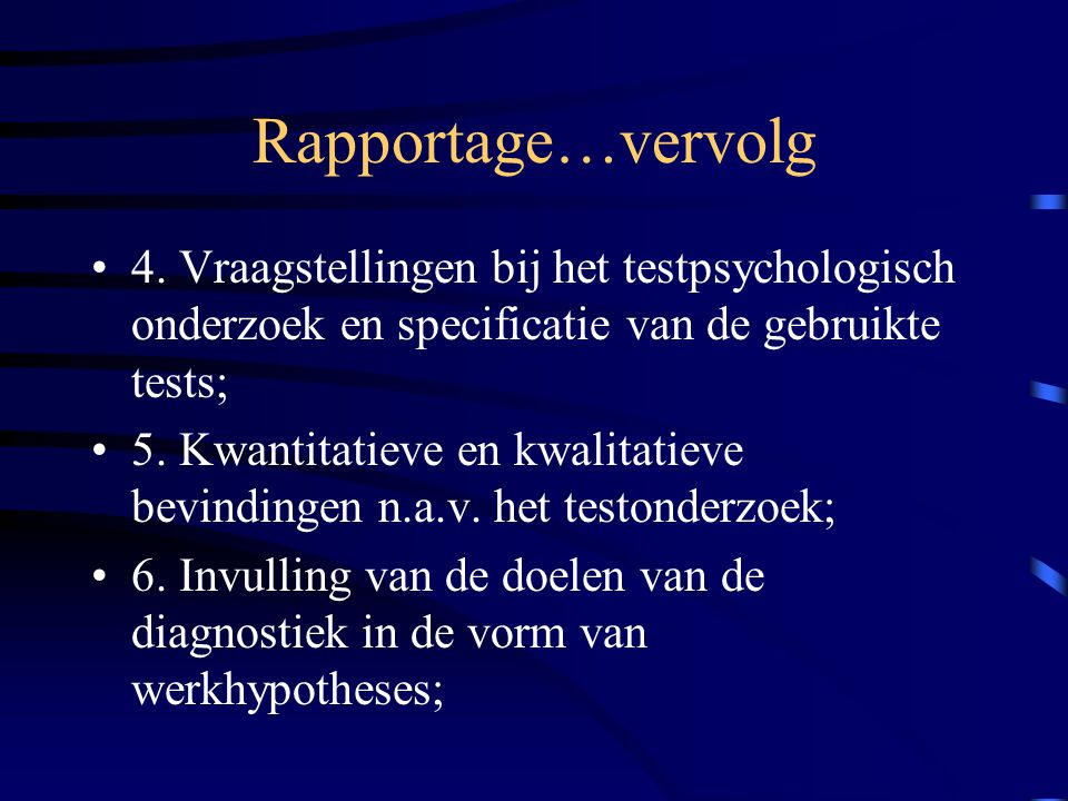 Rapportage…vervolg 4. Vraagstellingen bij het testpsychologisch onderzoek en specificatie van de gebruikte tests;