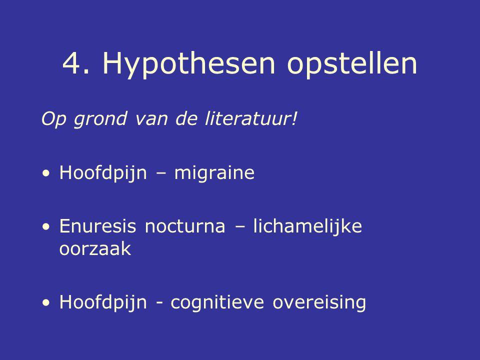 4. Hypothesen opstellen Op grond van de literatuur!