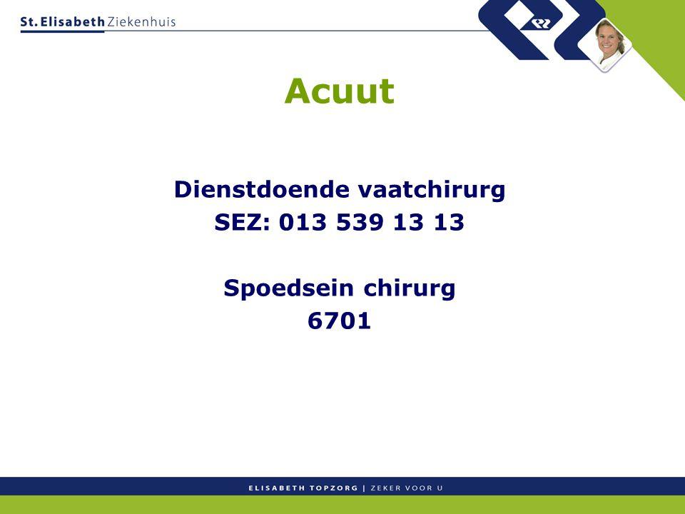 Dienstdoende vaatchirurg SEZ: 013 539 13 13 Spoedsein chirurg 6701