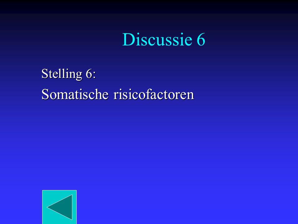 Discussie 6 Stelling 6: Somatische risicofactoren