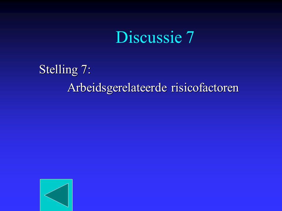 Discussie 7 Stelling 7: Arbeidsgerelateerde risicofactoren