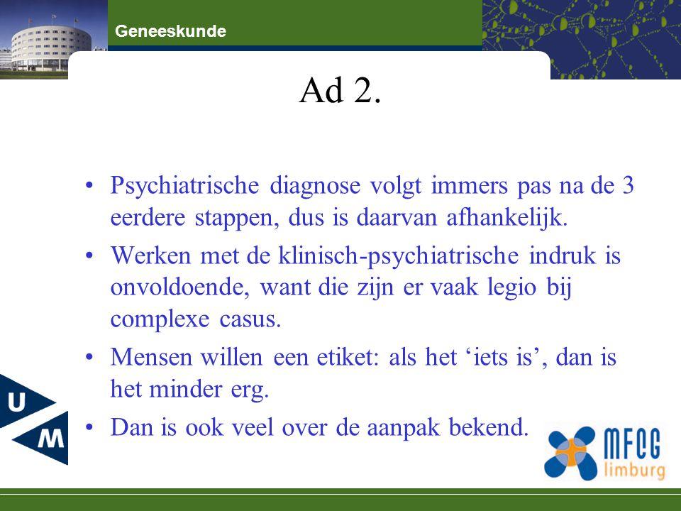 Ad 2. Psychiatrische diagnose volgt immers pas na de 3 eerdere stappen, dus is daarvan afhankelijk.